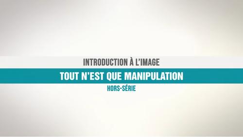 Introduction à l'image 1 : tout n'est que manipulation (vidéo)